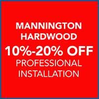Take 10 - 20% off Mannington hardwood flooring during our Customer Appreciation Sale